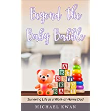 Beyond the Baby Babble: Surviving Life as a Work-at-Home Dad (English Edition)