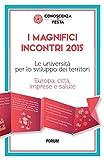 Scarica Libro I magnifici incontri 2015 Le universita per lo sviluppo dei territori Europa citta imprese e salute (PDF,EPUB,MOBI) Online Italiano Gratis