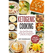 Ketogenic Cooking: Low Carb Diet Guide, with More Than 25 Outstanding Recipes and Meal Plan For Weight Loss (English Edition)