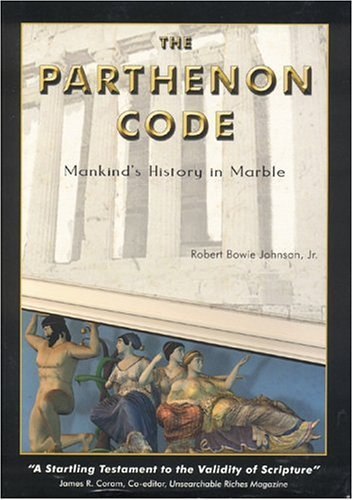 The Parthenon Code: Mankind's History In Marble by Robert Bowie, Jr Johnson (2004-06-30)