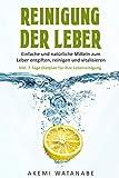 Reinigung der Leber: Einfache und natürliche Mittel zum Leber entgiften, reinigen und vitalisieren