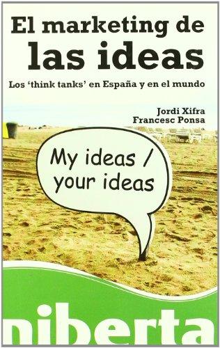 El marketing de las ideas: Los 'think tanks' en España y en el mundo (niberta / Serie Major)