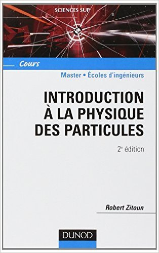 Introduction à la physique des particules de Robert Zitoun ( 23 septembre 2004 )