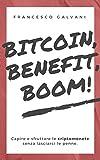 BitCoin, Benefit, Boom!: Capire e sfruttare le criptomonete senza lasciarci le penne.