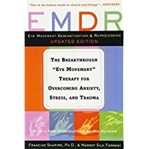 """EMDR: The Breakthrough """"""""Eye Movement"""""""" Therapy For Overcoming Anxiety, Stress, And Trauma"""