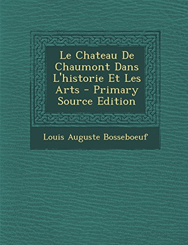 Le Chateau de Chaumont Dans L'Historie Et Les Arts - Primary Source Edition par Louis Auguste Bosseboeuf