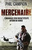 Mercenaire : Témoignage d'un soldat d'élite autour du monde