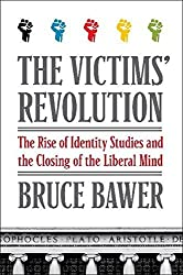 The Victims' Revolution: The Rise of Identity Studies and the Closing of the Liberal Mind by Bruce Bawer (2012-09-04)