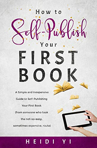 How to Self-Publish Your First Book: A Simple and Inexpensive Guide to Self-Publishing Your First Book (from someone who took the not-so-easy, sometimes ... route) (How-to by Heidi 2) (English Edition)