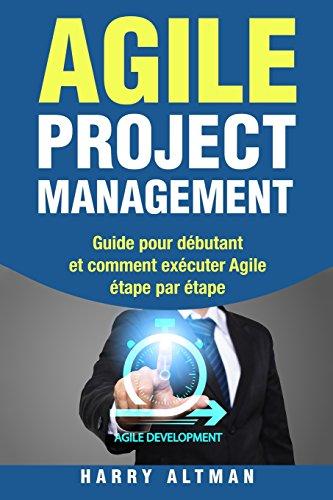 AGILE PROJECT MANAGEMENT: Guide pour dèbutant et comment exècuter Agile ètape par ètape