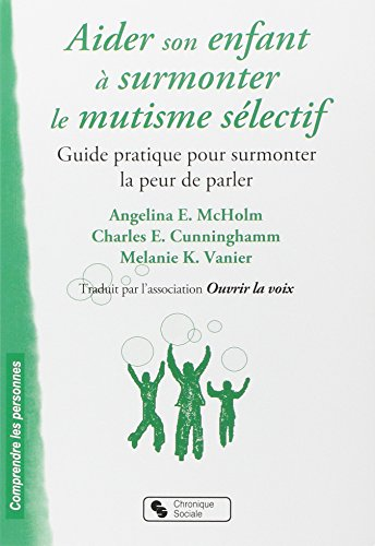 Aider son enfant à surmonter le mutisme sélectif : Guide pratique pour surmonter la peur de parler par Angela E. McHolm