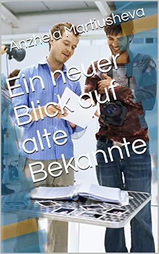 Ein neuer Blick auf alte Bekannte (German Edition) por Anzhela Martiusheva