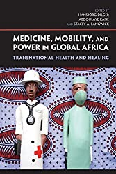 Medicine, Mobility, and Power in Global Africa: Transnational Health and Healing (2012-10-08)
