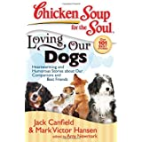 Chicken Soup for the Soul: Loving Our Dogs: Heartwarming and Humorous Stories about our Companions and Best Friends by Jack Canfield (2008-08-26)