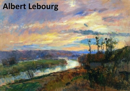 111 Color Paintings of Albert Lebourg - French Impressionist Painter (February 1, 1849 - January 6, 1928) (English Edition)
