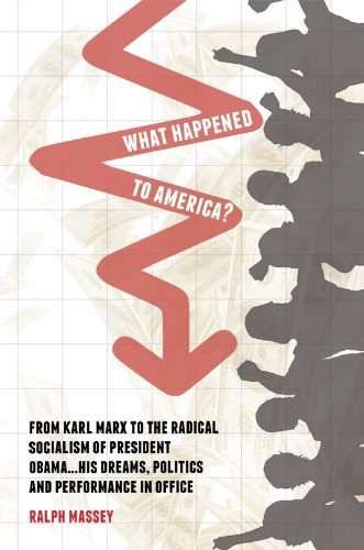 What Happened to America?: From Karl Marx to the Radical Socialism of President Obama... His Dreams, Politics, and Performance in Office