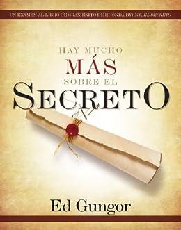 Hay mucho mas sobre El secreto:: Un examen al libro de gran éxito de Rhonda Byrne, El secreto de [Gungor, Ed]
