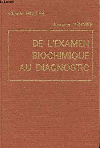 De l'examen biochimique au diagnostic - interpretation des examens de biochimie en pathologie humaine par CLAUDE MULLER - JACQUES VERNIER