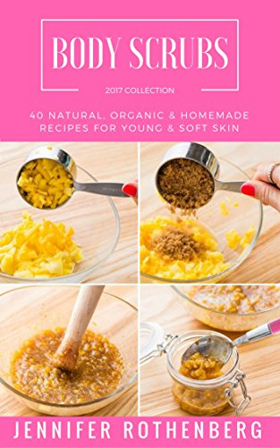 body-scrubs-40-natural-organic-homemade-recipes-for-young-soft-skin-english-edition