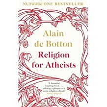 [( Religion for Atheists: A Non-believer's Guide to the Uses of Religion )] [by: Alain de Botton] [Sep-2012]