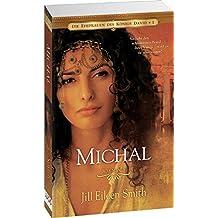 Michal: Die Ehefrauen des Königs David (Buch 1 von 3)