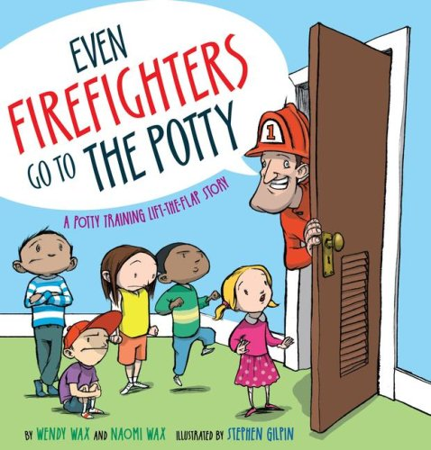 Even Firefighters Go to the Potty: A Potty Training Lift-The-Flap Story por Wendy Wax