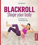 Blackroll - Shape your body: Knackig & sexy mit der Blackroll
