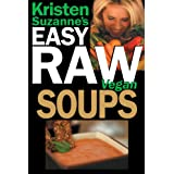 Kristen Suzanne's EASY Raw Vegan Soups: Delicious & Easy Raw Food Recipes for Hearty, Satisfying, Flavorful Soups (English Edition)