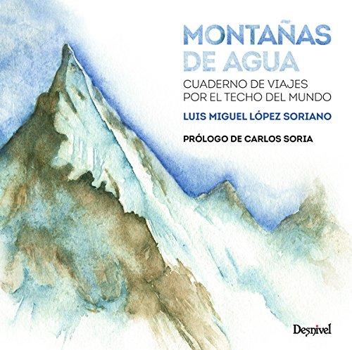 Montañas de agua : cuaderno de viajes por el techo del mundo por Luis Miguel López Soriano