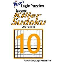 Brainy's Logic Puzzles Extreme Killer Sudoku #10: 200 Puzzles (Brainy's Logic Puzzles Easy Killer Sudoku)