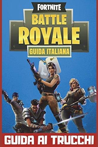 Fortnite Battle Royale Guida Italiana: Trucchi, strategie e consigli per vincere