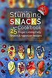 Stunning Snacks Cookbook: 25 Finger-Licking Party Snacks & Appetizer Recipes
