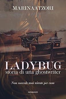 Ladybug: Storia di una Ghostwriter di [Atzori, Marina]
