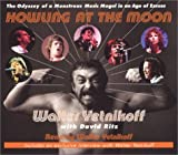 Howling at the Moon: The Odyssey of a Monstrous Music Mogul in an Age of Excess by Walter Yetnikoff (2004-03-02)