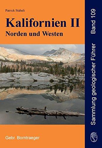 Kalifornien II Norden und Westen: Klamath Mountains, Modoc Plateau, Central Valley, Coast Ranges, Sierra Nevada und Mother Lode, Geologie und Exkursionen (Sammlung geologischer Führer)
