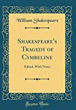 Shakespeare's Tragedy of Cymbeline: Edited, with Notes (Classic Reprint)