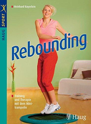 Rebounding: Training und Therapie mit dem Minitrampolin (HAUG SPORT)