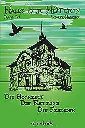 Haus der Hüterin. Buch 7-9.: Die Hochzeit. Die Rettung. Die Fremden.