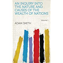 An Inquiry Into the Nature and Causes of the Wealth of Nations Volume 1