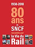 1938-2018 : 80 ans de SNCF racontés par La vie du Rail