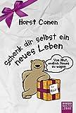 Schenk dir selbst ein neues Leben: Vom Mut, endlich Neues zu wagen - Horst Conen