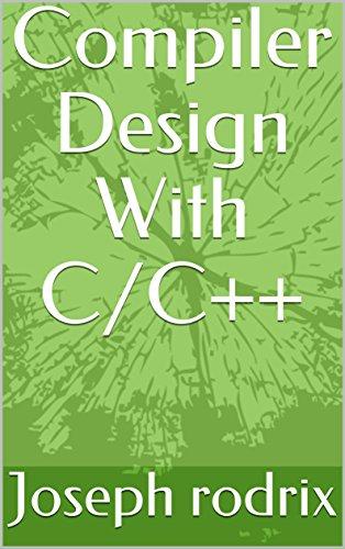Compiler Design With C/C++ (English Edition) por Joseph rodrix