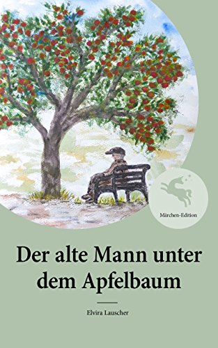 Der alte Mann unter dem Apfelbaum: Märchen-Edition