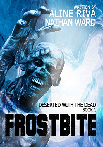 Frostbite (Deserted with the Dead Book 1) by Aline Riva, Nathan Ward