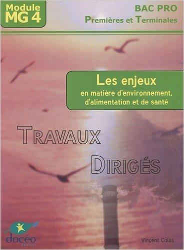 Les enjeux en matière d'environnement, d'alimentation et de santé 1e et Tle Bac pro : Travaux dirigés Module MG 4 de Vincent Colas ( 19 juin 2010 )