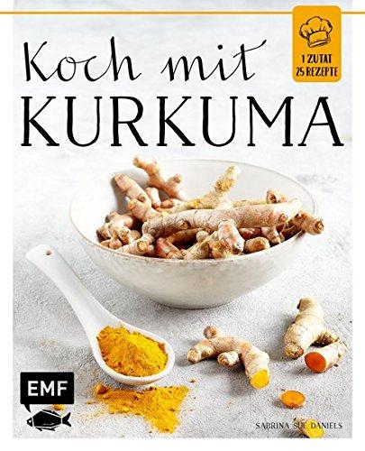 Koch mit - Kurkuma (1 Zutat - 25 Rezepte)