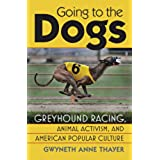 Going to the Dogs: Greyhound Racing, Animal Activism, and American Popular Culture (Culture America (Hardcover))