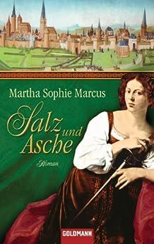 Salz und Asche: Roman von [Marcus, Martha Sophie]