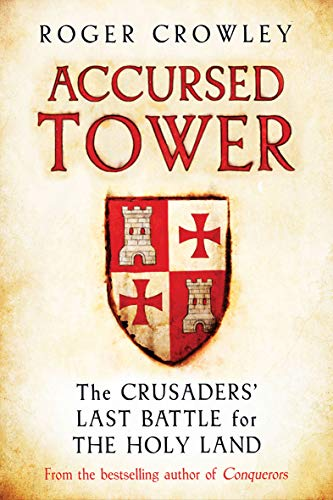 Accursed Tower - The Crusaders` Last Battle for the Holy Land