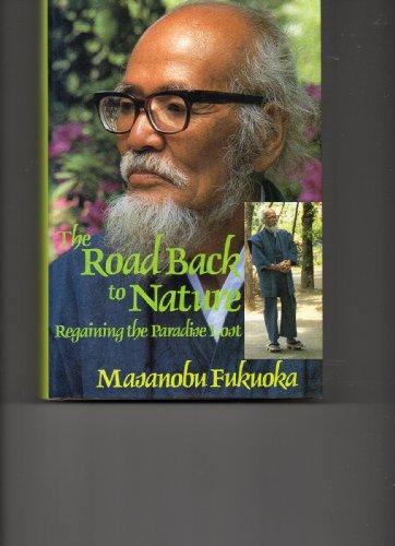 The Road Back to Nature: Regaining the Paradise Lost por Masanobu Fukuoka